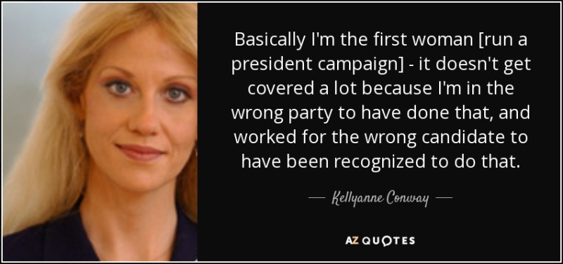 quote-basically-i-m-the-first-woman-run-a-president-campaign-it-doesn-t-get-covered-a-lot-kellyanne-conway-154-72-99.jpg