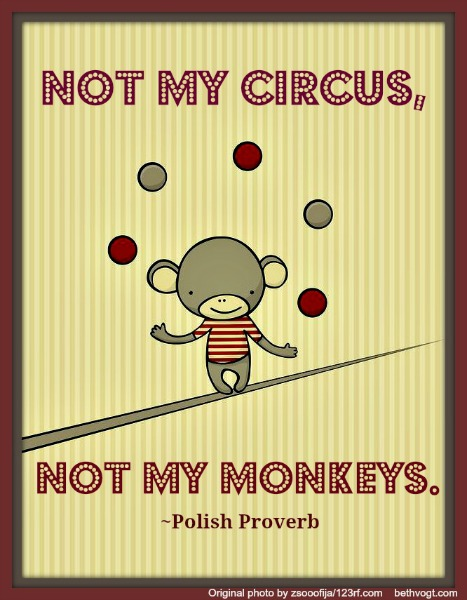 not-my-circus-Polish-Proverb-rsz